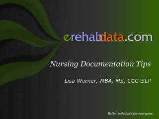 Nursing Documentation Tips Lisa Werner, MBA, MS, CCC-SLP