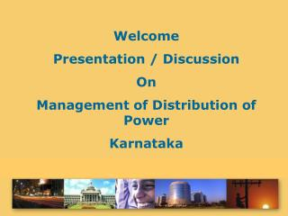 Welcome Presentation / Discussion On Management of Distribution of Power  Karnataka