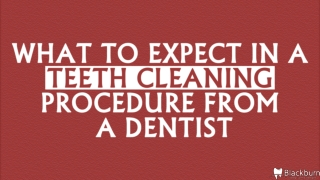 What To Expect In A Teeth Cleaning Procedure From A Dentist
