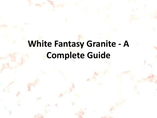 White Fantasy Granite - A Complete Guide