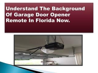 Understand The Background Of Garage Door Opener Remote In Florida Now.