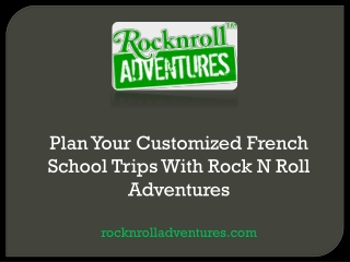 Plan your customized French school trips with Rock N Roll Adventures
