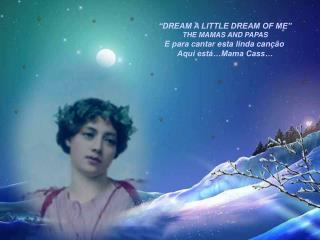 """DREAM A LITTLE DREAM OF ME"" THE MAMAS AND PAPAS E para cantar esta linda canção  Aqui está…Mama Cass…"