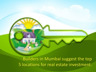 Builders in Mumbai suggest the top 5 locations for real estate investment.