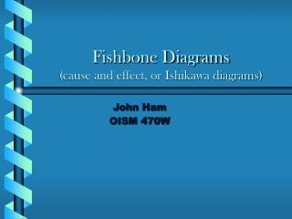 Fishbone Diagrams cause and effect, or Ishikawa diagrams