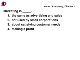 Marketing is _____.   the same as advertising and sales   not used by small corporations   about satisfying customer nee