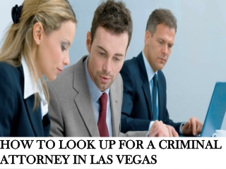 HOW TO LOOK UP FOR A CRIMINAL ATTORNEY IN LAS VEGAS