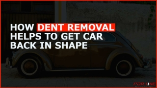 How dent removal helps to get car back in shape