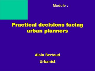 Practical decisions facing  urban planners
