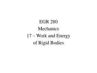 EGR 280 Mechanics 17 – Work and Energy  of Rigid Bodies