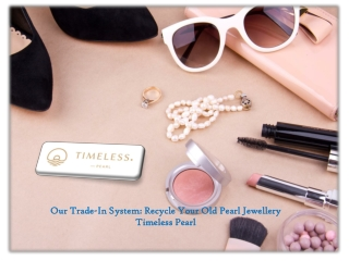 Our Trade-In System Recycle Your Old Pearl Jewellery-Timeless Pearl