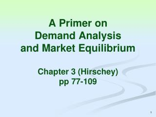 A Primer on Demand Analysis and Market Equilibrium Chapter 3 (Hirschey) pp 77-109