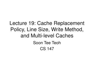Lecture 19: Cache Replacement Policy, Line Size, Write Method, and Multi-level Caches