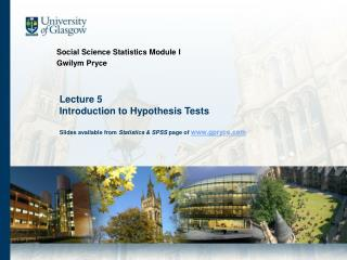 Lecture 5 Introduction to Hypothesis Tests  Slides available from Statistics  SPSS page of gpryce