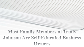 Most Family Members of Trudy Johnson Are Self-Educated Business Owners