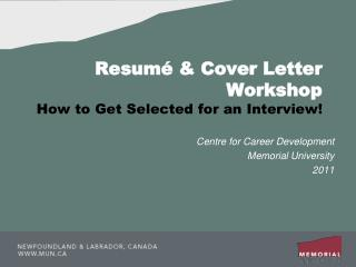 Resumé & Cover Letter  Workshop How to Get Selected for an Interview!