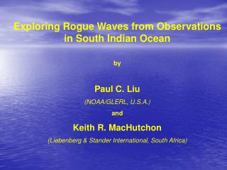 Exploring Rogue Waves from Observations in South Indian Ocean by Paul C. Liu (NOAA/GLERL, U.S.A.) and Keith R. MacHutcho