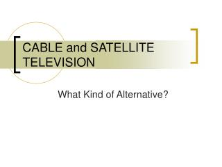 CABLE and SATELLITE TELEVISION