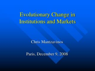 Evolutionary Change in Institutions and Markets