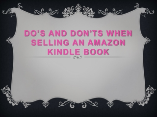 Do's and Dont's When Selling an Amazon Kindle Book