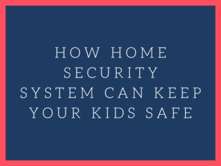 How home Security System can keep your Kids Safe