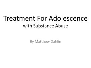 Treatment For Adolescence with  S ubstance  Abuse