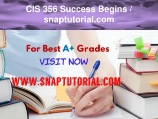 CIS 356 Success Begins / snaptutorial.com