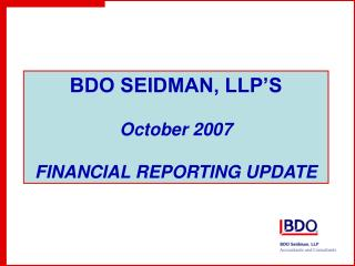 BDO SEIDMAN, LLP'S October 2007 FINANCIAL REPORTING UPDATE