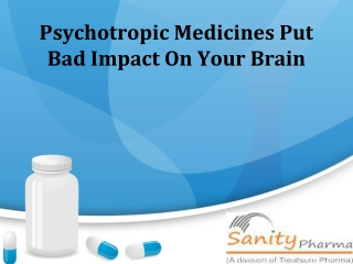 Do you know that Psychotropic Medicines impact badly?