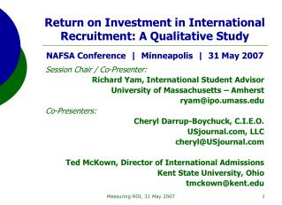 Return on Investment in International Recruitment: A Qualitative Study NAFSA Conference  |  Minneapolis  |  31 May 2007