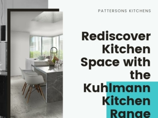 Rediscover Kitchen Space with the Kuhlmann Kitchen Range from Pattersons Kitchens