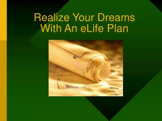 Realize Your Dreams           With An eLife Plan
