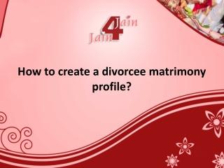 How to create a divorcee matrimony profile?