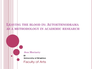 Leaving the blood in: Autoethnodrama as a methodology in academic research