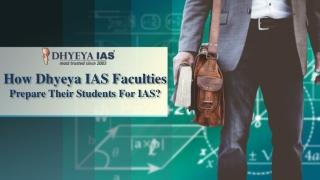 How Dhyeya IAS Faculties Prepare Their Students For IAS?