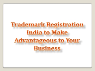 Trademark Registration India to Make Advantageous to Your Bu