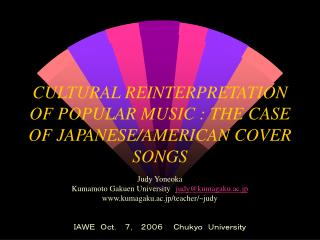 CULTURAL REINTERPRETATION OF POPULAR MUSIC : THE CASE OF JAPANESE/AMERICAN COVER SONGS