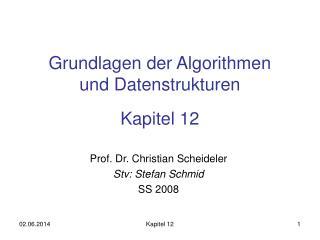 Grundlagen der Algorithmen  und Datenstrukturen Kapitel 12