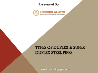 Types of Duplex & Super Duplex Steel Pipes