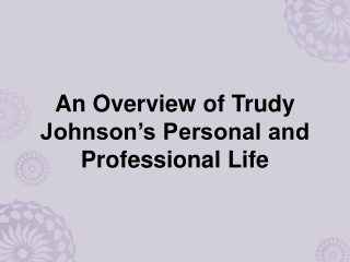 An Overview of Trudy Johnson's Personal and Professional Life