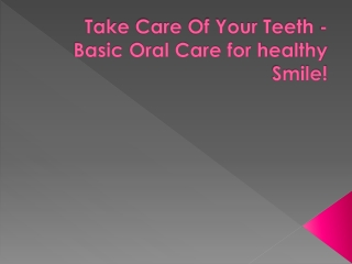 Take Care Of Your Teeth - Basic Oral Care for healthy Smile!