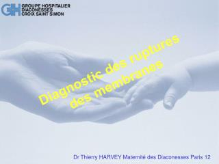 Diagnostic des ruptures des membranes