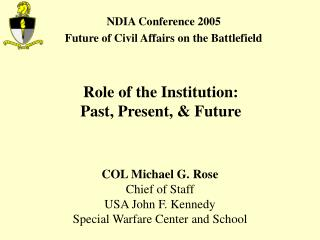 COL Michael G. Rose Chief of Staff USA John F. Kennedy Special Warfare Center and School