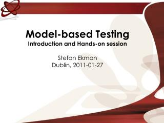 Model-based Testing Introduction and Hands-on session Stefan Ekman Dublin, 2011-01-27