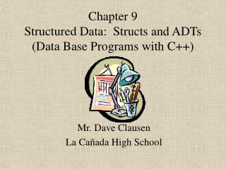Chapter 9  Structured Data:  Structs and ADTs Data Base Programs with C