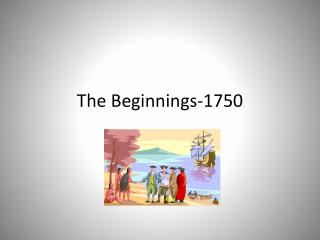 The Beginnings-1750