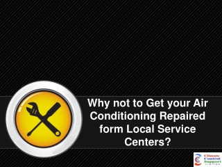 Why not to Get your Air Conditioning Repaired form Local Service Centers?