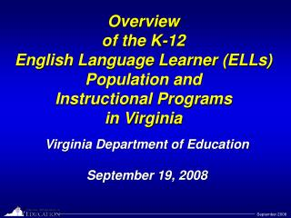 Overview of the K-12  English Language Learner (ELLs) Population and  Instructional Programs  in Virginia