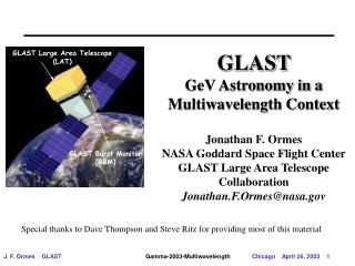 GLAST  GeV Astronomy in a Multiwavelength Context Jonathan F. Ormes NASA Goddard Space Flight Center GLAST Large Area Te