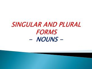 SINGULAR AND PLURAL  FORMS